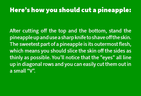 Here's how you should cut a pineapple: 